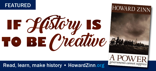 If History Is to Be Creative • HowardZinn.org